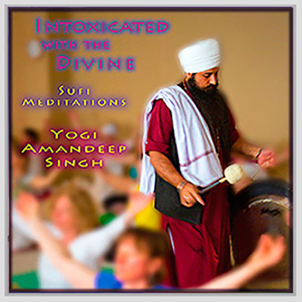 Intoxicated with the Divine: Sufi Meditations by Yogi Amandeep Singh