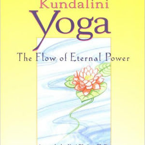 Kundalini Yoga - The Flow of Eternal Power